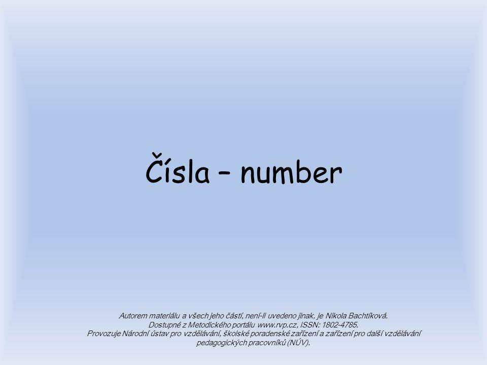 Čísla – number Autorem materiálu a všech jeho částí, není-li uvedeno jinak, je Nikola Bachtíková. Dostupné z Metodického portálu www.rvp.cz, ISSN: 180