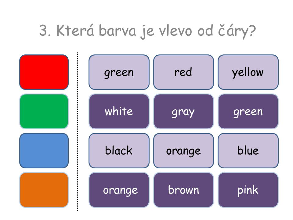 greenredyellow white black gray orange green blue orangebrownpink 3. Která barva je vlevo od čáry
