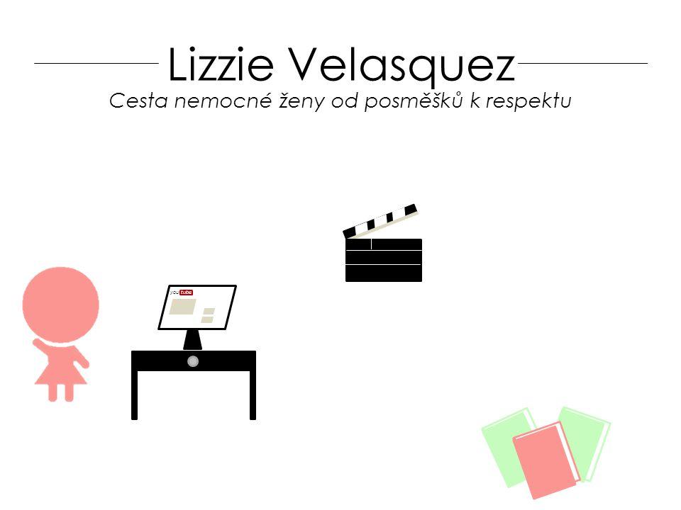 Lizzie Velasquez youtube Cesta nemocné ženy od posměšků k respektu