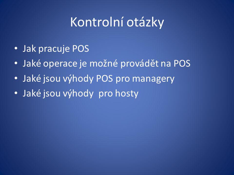 Kontrolní otázky Jak pracuje POS Jaké operace je možné provádět na POS Jaké jsou výhody POS pro managery Jaké jsou výhody pro hosty