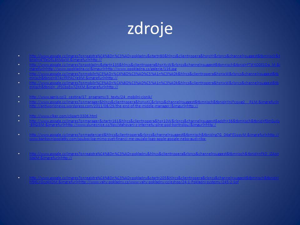 zdroje http://www.google.cz/imgres?q=registra%C4%8Dn%C3%AD+pokladny&start=80&hl=cs&client=opera&hs=sYr&rls=cs&channel=suggest&tbm=isch&t bnid=I4TEeDRL8XMjxM:&imgrefurl=http:// http://www.google.cz/imgres?q=registra%C4%8Dn%C3%AD+pokladny&start=80&hl=cs&client=opera&hs=sYr&rls=cs&channel=suggest&tbm=isch&t bnid=I4TEeDRL8XMjxM:&imgrefurl=http:// http://www.google.cz/imgres?q=pokladny&start=135&hl=cs&client=opera&hs=XvW&rls=cs&channel=suggest&tbm=isch&tbnid=FTjtYjD0E1Da_M:&i mgrefurl=http://www.qpokladna.cz/&imgurl=http://www.qpokladna.cz/galerie/116.jpg http://www.google.cz/imgres?q=pokladny&start=135&hl=cs&client=opera&hs=XvW&rls=cs&channel=suggest&tbm=isch&tbnid=FTjtYjD0E1Da_M:&i mgrefurl=http://www.qpokladna.cz/&imgurl=http://www.qpokladna.cz/galerie/116.jpg http://www.google.cz/imgres?q=mobiln%C3%AD+%C4%8D%C3%AD%C5%A1n%C3%ADk&hl=cs&client=opera&hs=ixW&rls=cs&channel=suggest&tb m=isch&tbnid=974cIfRPACYe9M:&imgrefurl=http:// http://www.google.cz/imgres?q=mobiln%C3%AD+%C4%8D%C3%AD%C5%A1n%C3%ADk&hl=cs&client=opera&hs=ixW&rls=cs&channel=suggest&tb m=isch&tbnid=974cIfRPACYe9M:&imgrefurl=http:// http://www.google.cz/imgres?q=mobiln%C3%AD+%C4%8D%C3%AD%C5%A1n%C3%ADk&hl=cs&client=opera&hs=ixW&rls=cs&channel=suggest&tb m=isch&tbnid=_JPSCbsEw7ZXKM:&imgrefurl=http:// http://www.google.cz/imgres?q=mobiln%C3%AD+%C4%8D%C3%AD%C5%A1n%C3%ADk&hl=cs&client=opera&hs=ixW&rls=cs&channel=suggest&tb m=isch&tbnid=_JPSCbsEw7ZXKM:&imgrefurl=http:// http://www.agnis.cz/2_cestina/17_programy/3_texty/24_mobilni-cisnik/ http://www.google.cz/imgres?q=manager&hl=cs&client=opera&hs=wKC&rls=cs&channel=suggest&tbm=isch&tbnid=YnjFcqwg2__R1M:&imgrefurl= http://antiworldnews.wordpress.com/2011/08/29/the-end-of-the-middle-manager/&imgurl=http:// http://www.google.cz/imgres?q=manager&hl=cs&client=opera&hs=wKC&rls=cs&channel=suggest&tbm=isch&tbnid=YnjFcqwg2__R1M:&imgrefurl= http://antiworldnews.wordpress.com/2011/08/29/the-end-of-the-middle-manager/&imgurl=http:// http://www.clker.com/clipart-3306.html http: