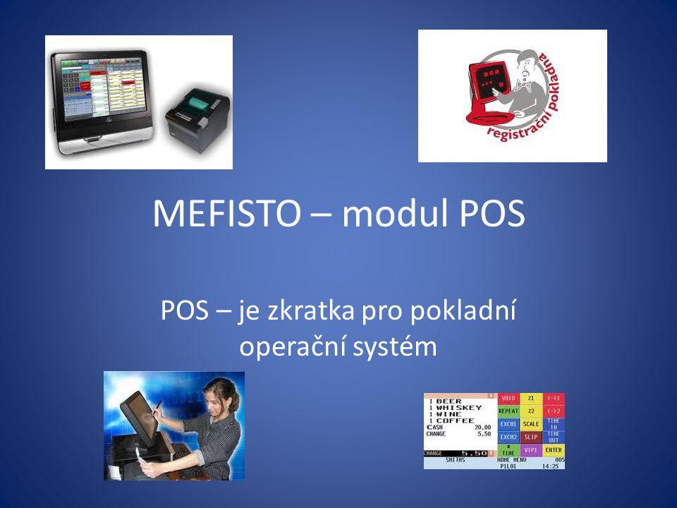 MEFISTO – modul POS POS – je zkratka pro pokladní operační systém