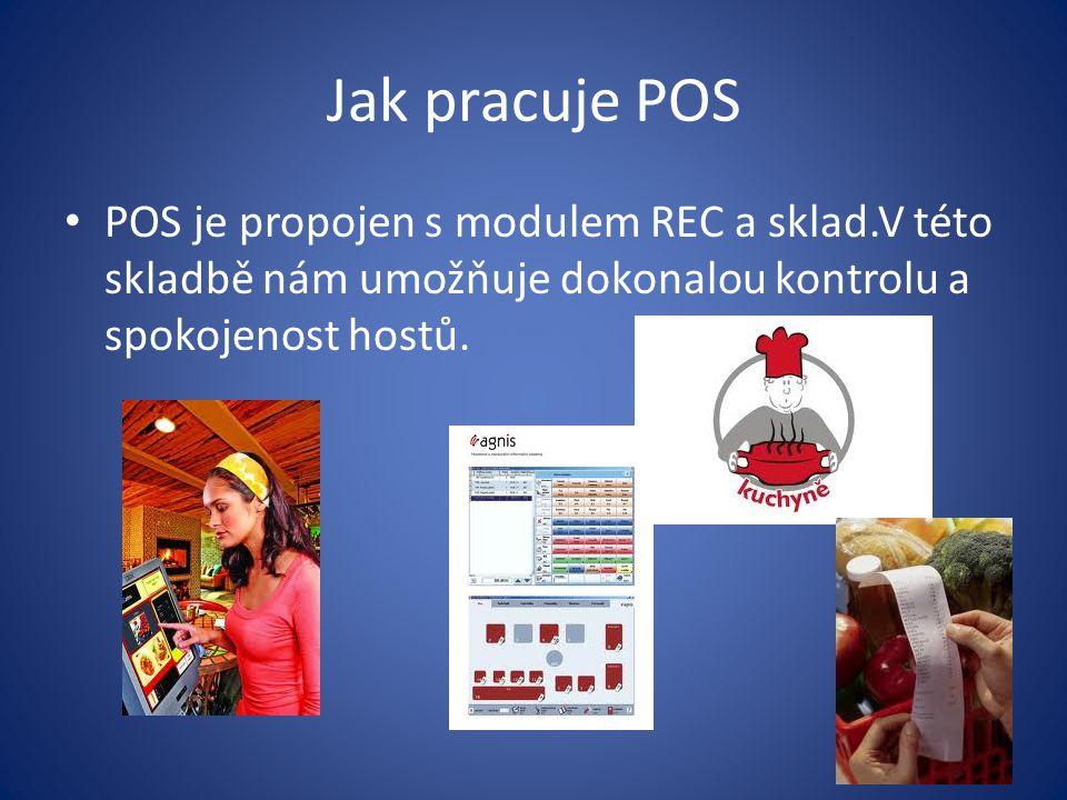 Jak pracuje POS POS je propojen s modulem REC a sklad.V této skladbě nám umožňuje dokonalou kontrolu a spokojenost hostů.