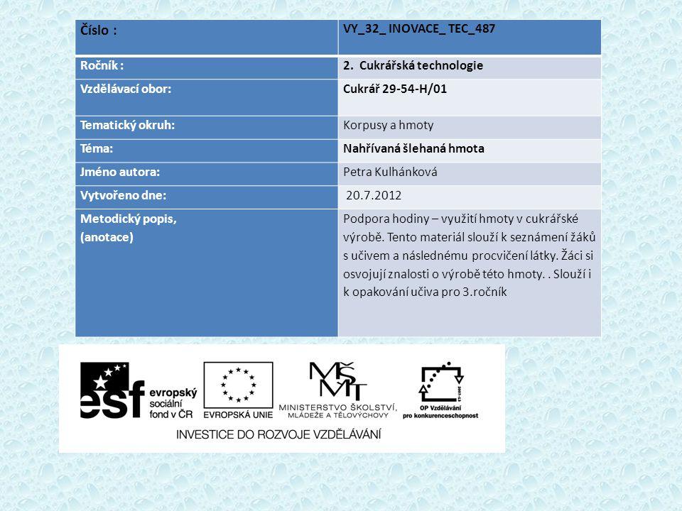 Číslo : VY_32_ INOVACE_ TEC_487 Ročník :2. Cukrářská technologie Vzdělávací obor: Cukrář 29-54-H/01 Tematický okruh:Korpusy a hmoty Téma:Nahřívaná šle