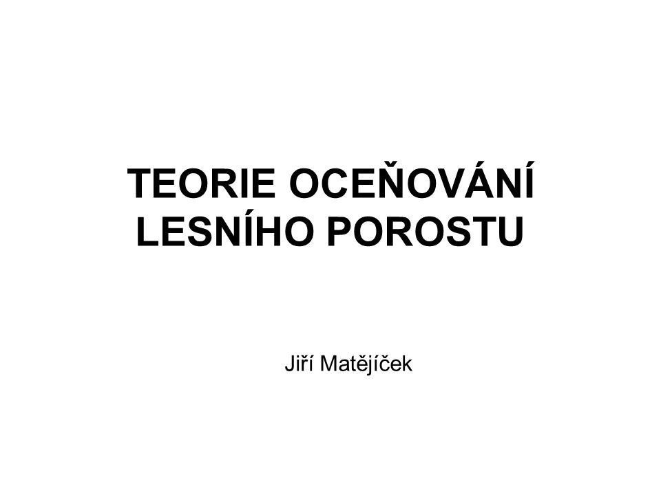 TEORIE OCEŇOVÁNÍ LESNÍHO POROSTU Jiří Matějíček