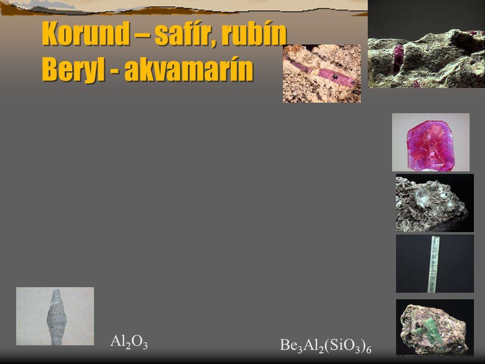 Korund – safír, rubín Beryl - akvamarín Be 3 Al 2 (SiO 3 ) 6 Al 2 O 3