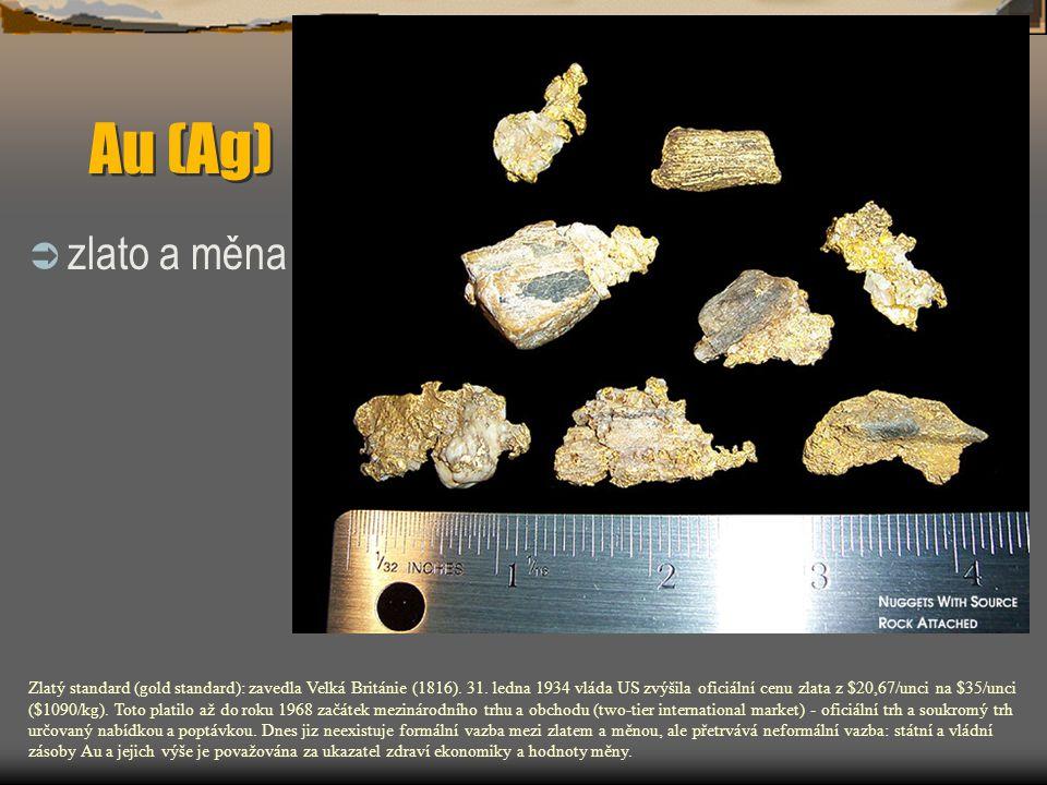 Au (Ag)  zlato a měna Zlatý standard (gold standard): zavedla Velká Británie (1816). 31. ledna 1934 vláda US zvýšila oficiální cenu zlata z $20,67/un