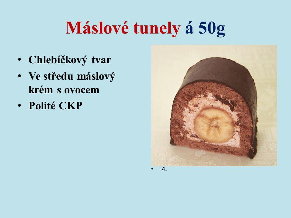 Máslové tunely á 50g Chlebíčkový tvar Ve středu máslový krém s ovocem Polité CKP 4.