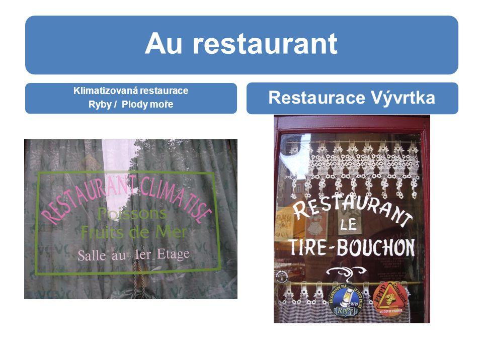 Au restaurant Klimatizovaná restaurace Ryby / Plody moře Restaurace Vývrtka