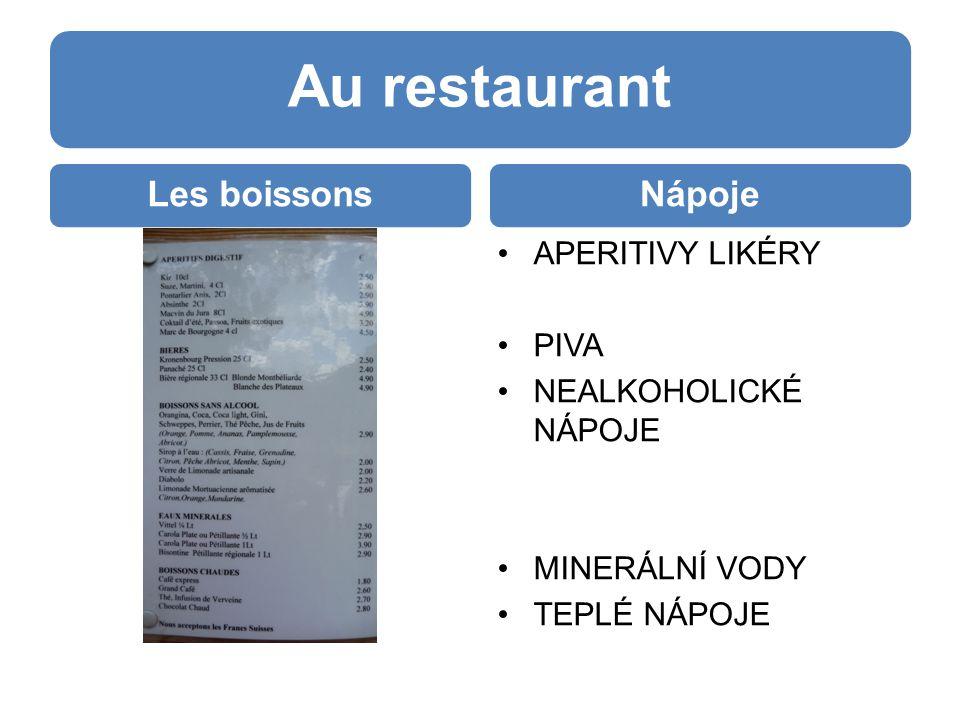 Au restaurant Les boissonsNápoje APERITIVY LIKÉRY PIVA NEALKOHOLICKÉ NÁPOJE MINERÁLNÍ VODY TEPLÉ NÁPOJE