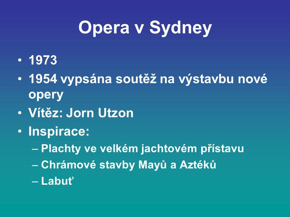 Opera v Sydney 1973 1954 vypsána soutěž na výstavbu nové opery Vítěz: Jorn Utzon Inspirace: –Plachty ve velkém jachtovém přístavu –Chrámové stavby Mayů a Aztéků –Labuť