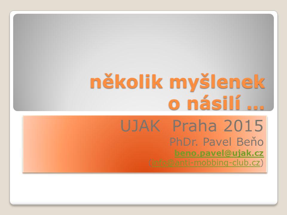 několik myšlenek o násilí … UJAK Praha 2015 PhDr.