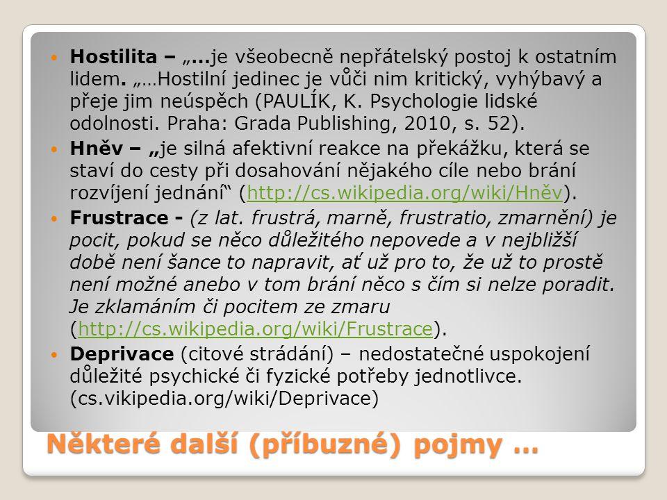 """Některé další (příbuzné) pojmy … Hostilita – """"…je všeobecně nepřátelský postoj k ostatním lidem."""