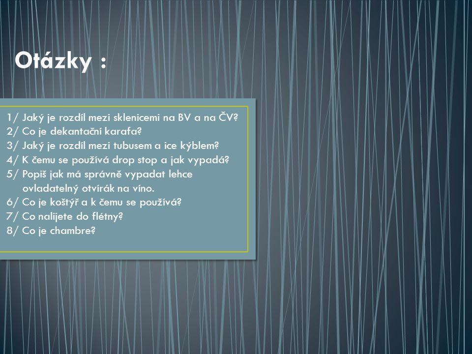 Otázky : 1/ Jaký je rozdíl mezi sklenicemi na BV a na ČV.