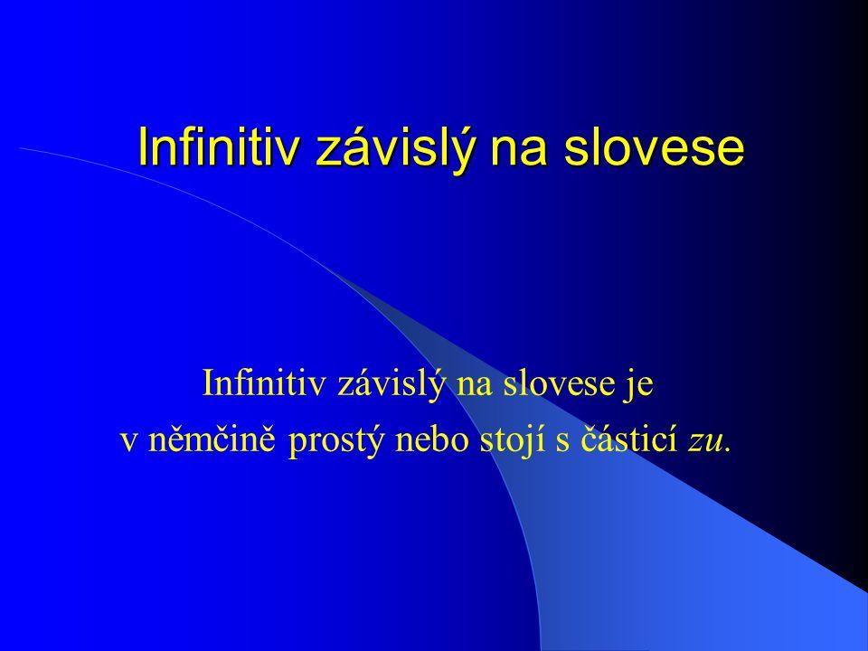 Infinitiv závislý na slovese Infinitiv závislý na slovese je v němčině prostý nebo stojí s částicí zu.