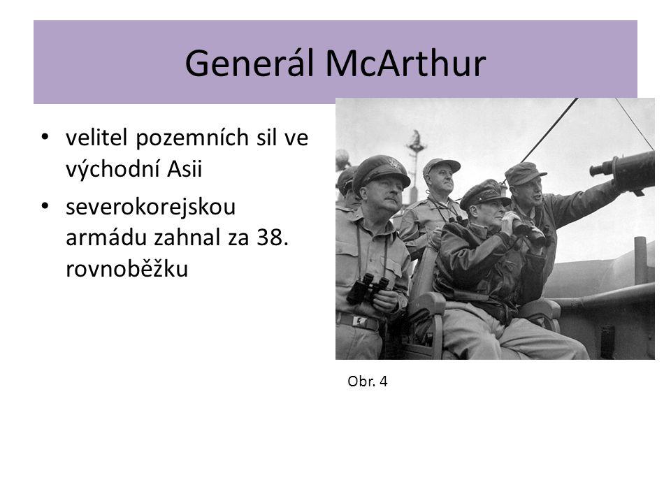 Generál McArthur velitel pozemních sil ve východní Asii severokorejskou armádu zahnal za 38. rovnoběžku Obr. 4