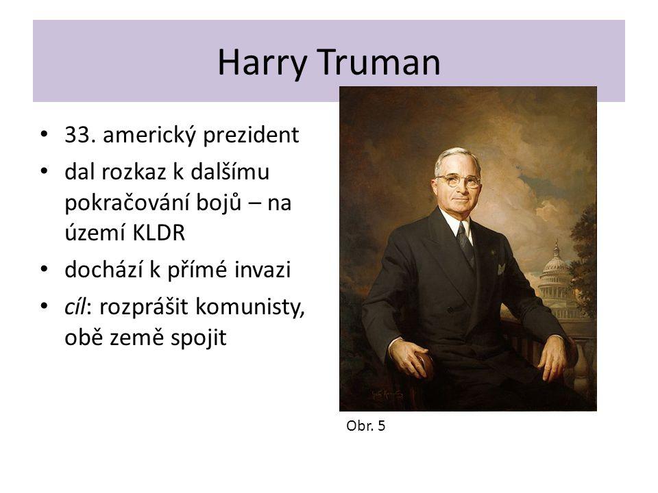 Harry Truman 33. americký prezident dal rozkaz k dalšímu pokračování bojů – na území KLDR dochází k přímé invazi cíl: rozprášit komunisty, obě země sp