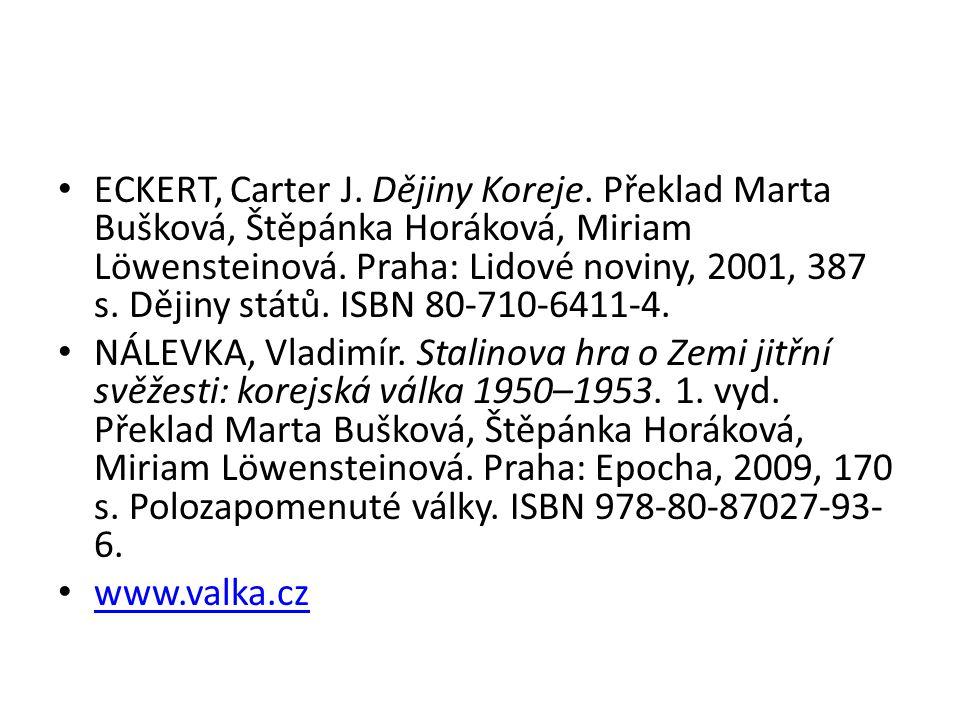 ECKERT, Carter J. Dějiny Koreje. Překlad Marta Bušková, Štěpánka Horáková, Miriam Löwensteinová. Praha: Lidové noviny, 2001, 387 s. Dějiny států. ISBN