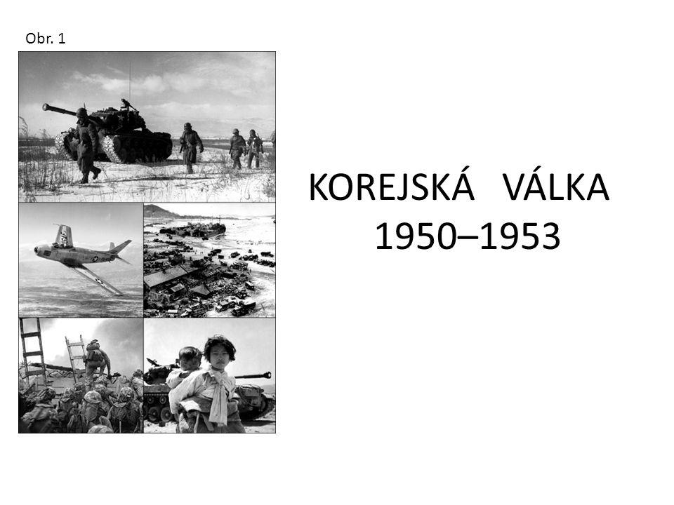 KOREJSKÁ VÁLKA 1950–1953 Obr. 1