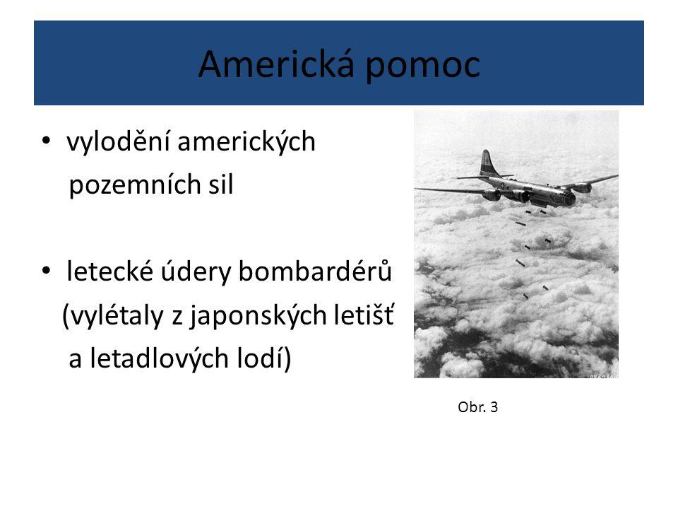 Americká pomoc vylodění amerických pozemních sil letecké údery bombardérů (vylétaly z japonských letišť a letadlových lodí) Obr.