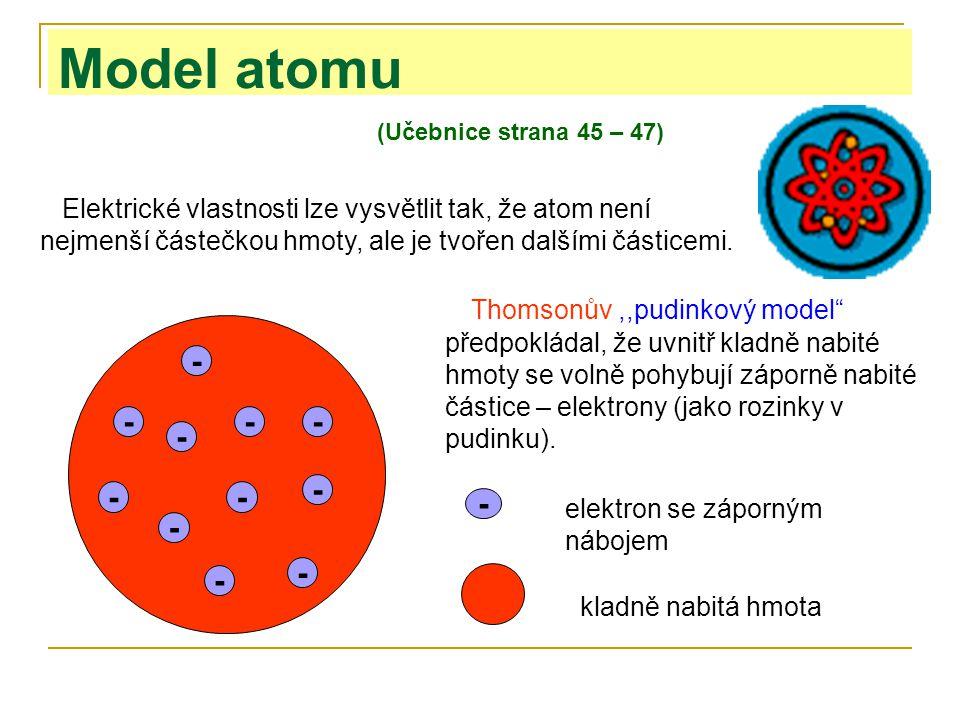 """Elektrické vlastnosti lze vysvětlit tak, že atom není nejmenší částečkou hmoty, ale je tvořen dalšími částicemi. Thomsonův,,pudinkový model"""" předpoklá"""