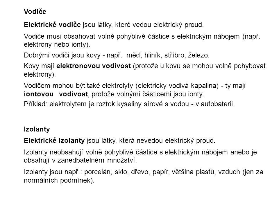 Vodiče Elektrické vodiče jsou látky, které vedou elektrický proud. Vodiče musí obsahovat volně pohyblivé částice s elektrickým nábojem (např. elektron