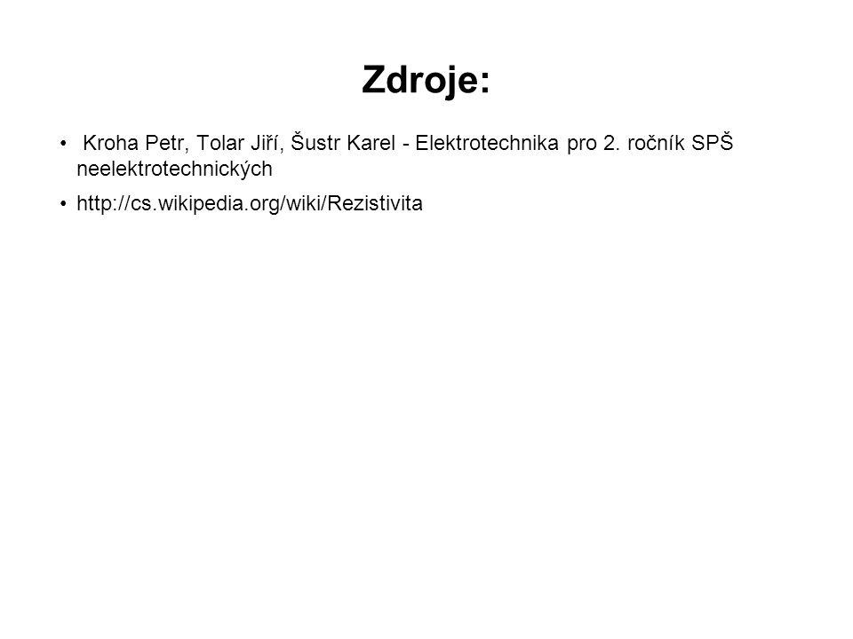 Zdroje: Kroha Petr, Tolar Jiří, Šustr Karel - Elektrotechnika pro 2. ročník SPŠ neelektrotechnických http://cs.wikipedia.org/wiki/Rezistivita