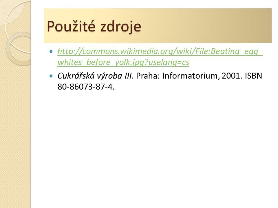 Použité zdroje http://commons.wikimedia.org/wiki/File:Beating_egg_ whites_before_yolk.jpg?uselang=cs http://commons.wikimedia.org/wiki/File:Beating_eg