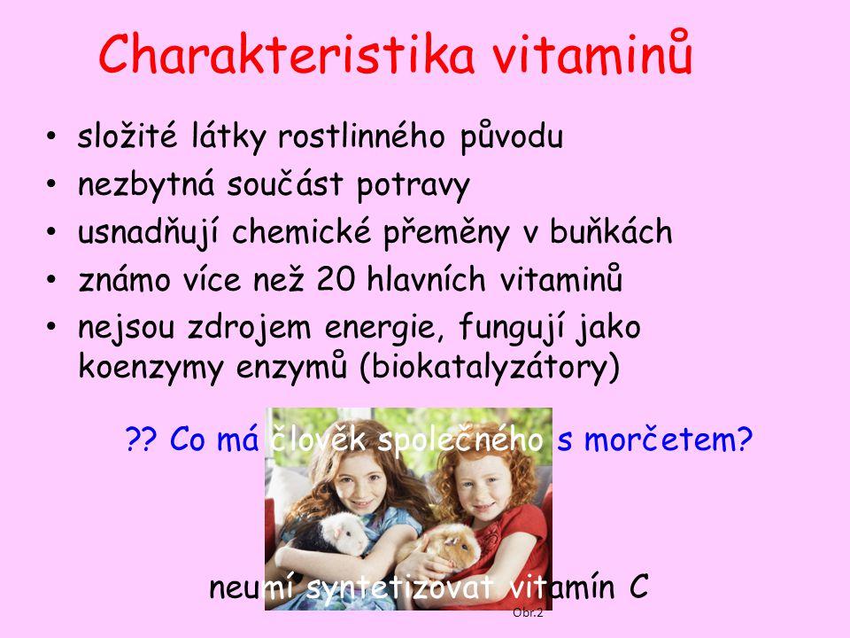 Charakteristika vitaminů potrava obsahuje buď přímo vitaminy nebo obsahuje provitaminy (na aktivní vitaminy se přemění až v organismu díky enzymům) pro člověka a další živočichy jsou esenciální (neumí si je sami vyrobit, musí je přijímat v potravě) například β-karoten obsažený v mrkvi je provitaminem vitaminu A Obr.3