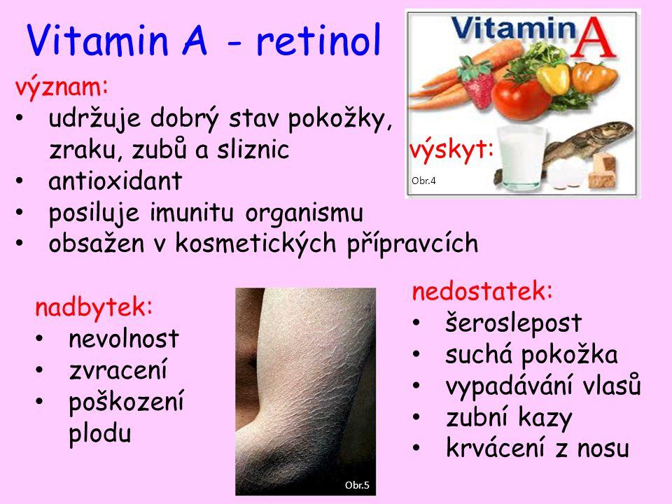 Vitamin D- kalciferol význam: ovlivňuje metabolismus vápníku a fosforu důležitý při tvorbě kostí a hojení zlomenin výskyt: nadbytek: přílišné ukládání vápníku nedostatek: u dětí: křivice (rachitis) u dospělých: měknutí a řídnutí kostí Obr.6 Obr.7