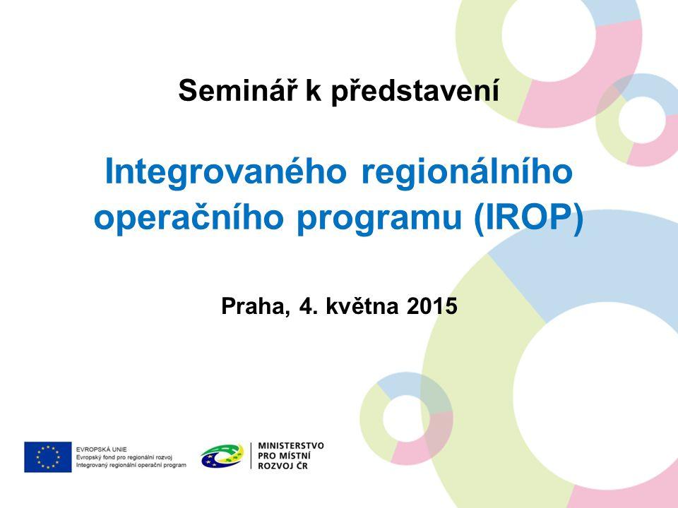 INTEGROVANÝ REGIONÁLNÍ OP Aktuální verze Programového dokumentu IROP – zveřejněna k 21.4.2015 Probíhá vyjednávání s EK – snaha do konce března mít vyjednaná sporná místa Audit připravenosti – od dubna/května 2015 Schválení programu – do poloviny roku 2015 První výzvy v IROP – od 2.