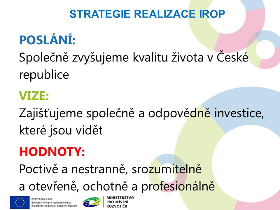 POSLÁNÍ: Společně zvyšujeme kvalitu života v České republice VIZE: Zajišťujeme společně a odpovědně investice, které jsou vidět HODNOTY: Poctivě a nes