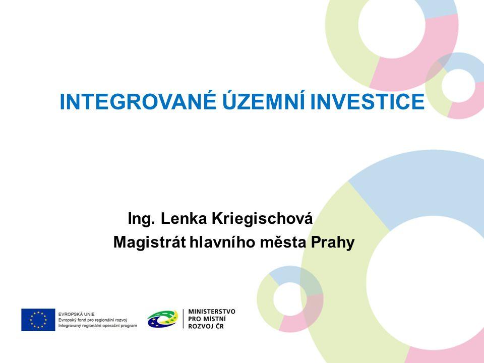 INTEGROVANÉ ÚZEMNÍ INVESTICE Ing. Lenka Kriegischová Magistrát hlavního města Prahy