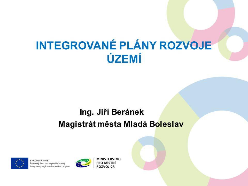 INTEGROVANÉ PLÁNY ROZVOJE ÚZEMÍ Ing. Jiří Beránek Magistrát města Mladá Boleslav