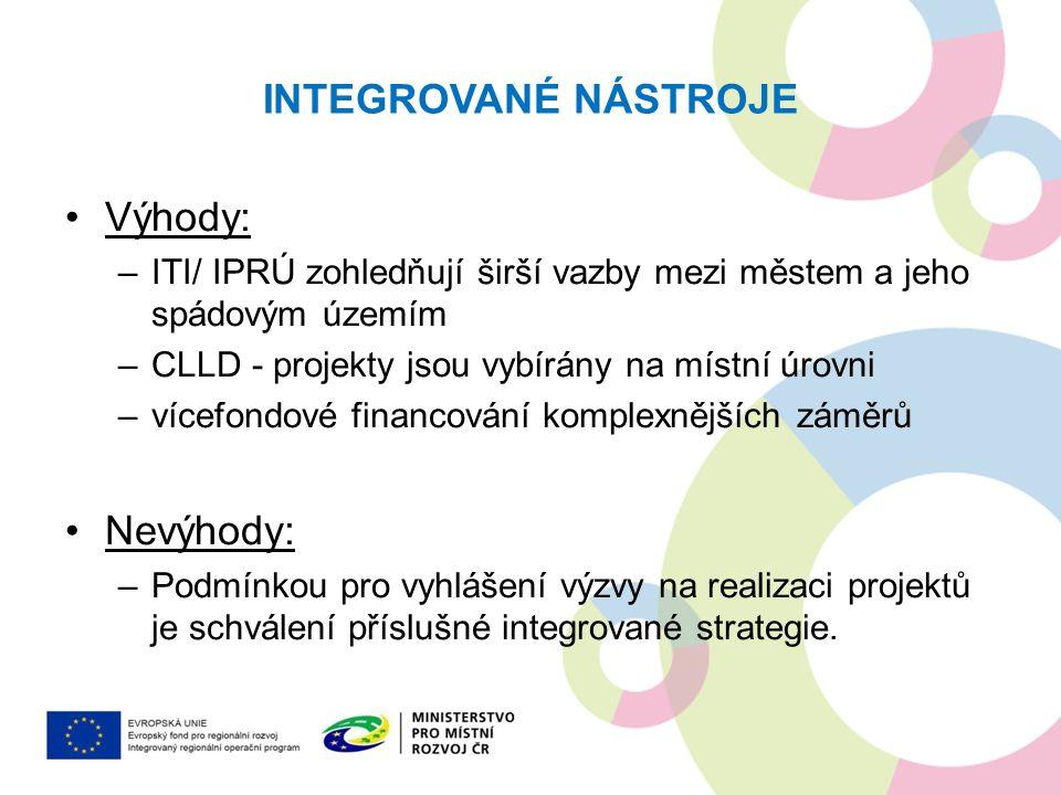 INTEGROVANÉ NÁSTROJE Výhody: –ITI/ IPRÚ zohledňují širší vazby mezi městem a jeho spádovým územím –CLLD - projekty jsou vybírány na místní úrovni –víc