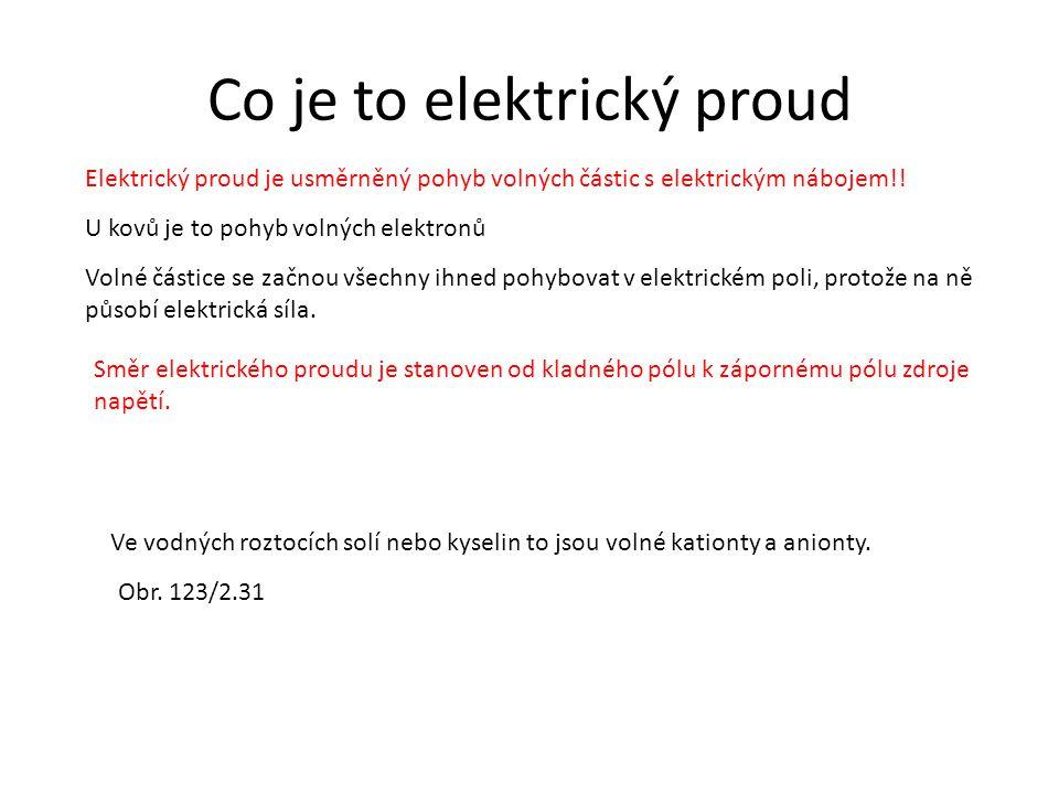 Co je to elektrický proud Elektrický proud je usměrněný pohyb volných částic s elektrickým nábojem!! U kovů je to pohyb volných elektronů Ve vodných r