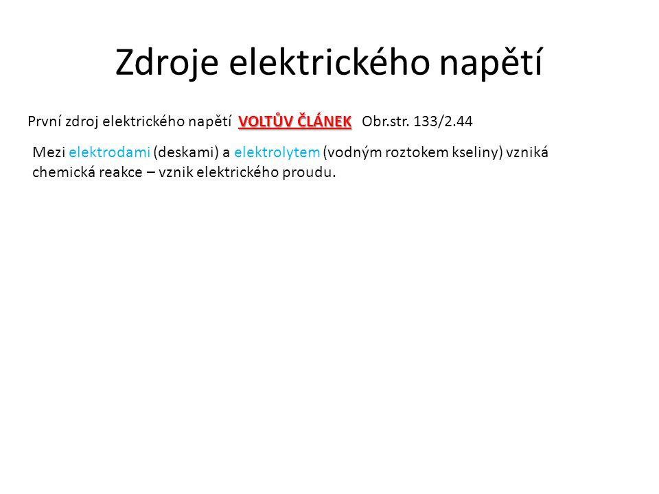 Zdroje elektrického napětí VOLTŮV ČLÁNEK První zdroj elektrického napětí VOLTŮV ČLÁNEKObr.str. 133/2.44 Mezi elektrodami (deskami) a elektrolytem (vod