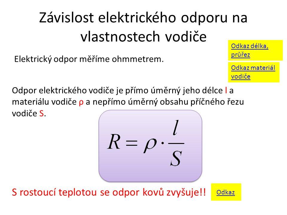 Závislost elektrického odporu na vlastnostech vodiče Odpor elektrického vodiče je přímo úměrný jeho délce l a materiálu vodiče ρ a nepřímo úměrný obsa
