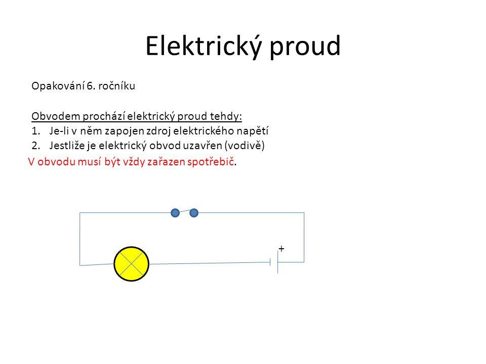 Opakování 6. ročníku Obvodem prochází elektrický proud tehdy: 1.Je-li v něm zapojen zdroj elektrického napětí 2.Jestliže je elektrický obvod uzavřen (
