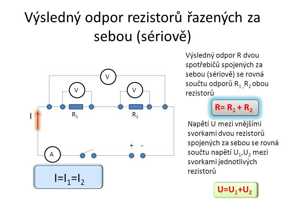 Výsledný odpor rezistorů řazených za sebou (sériově) V +- VV A R1R1 R2R2 Výsledný odpor R dvou spotřebičů spojených za sebou (sériově) se rovná součtu