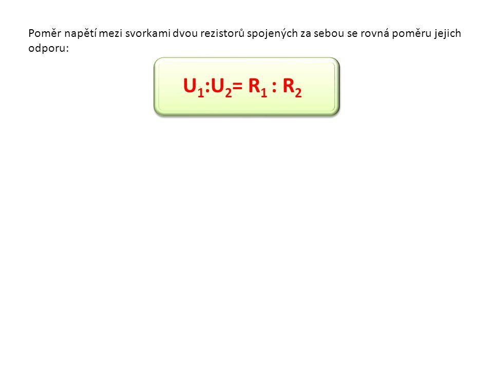 Poměr napětí mezi svorkami dvou rezistorů spojených za sebou se rovná poměru jejich odporu: U 1 :U 2 = R 1 : R 2