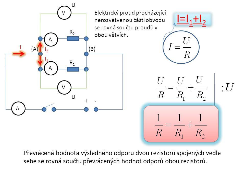 +- V V A R1R1 R2R2 A A (A)(B) U U I I2I2 I1I1 I=I 1 +I 2 Elektrický proud procházející nerozvětvenou částí obvodu se rovná součtu proudů v obou větvíc