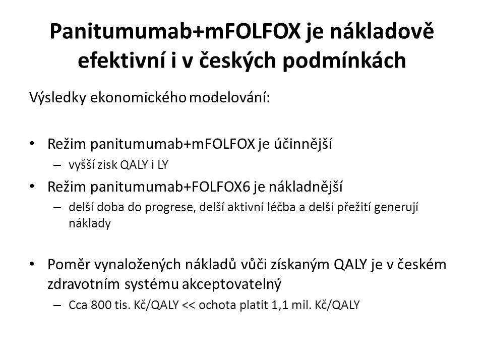 Panitumumab+mFOLFOX je nákladově efektivní i v českých podmínkách Výsledky ekonomického modelování: Režim panitumumab+mFOLFOX je účinnější – vyšší zis