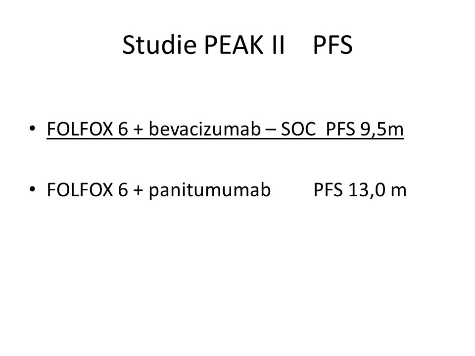 Studie PEAK II PFS FOLFOX 6 + bevacizumab – SOC PFS 9,5m FOLFOX 6 + panitumumab PFS 13,0 m