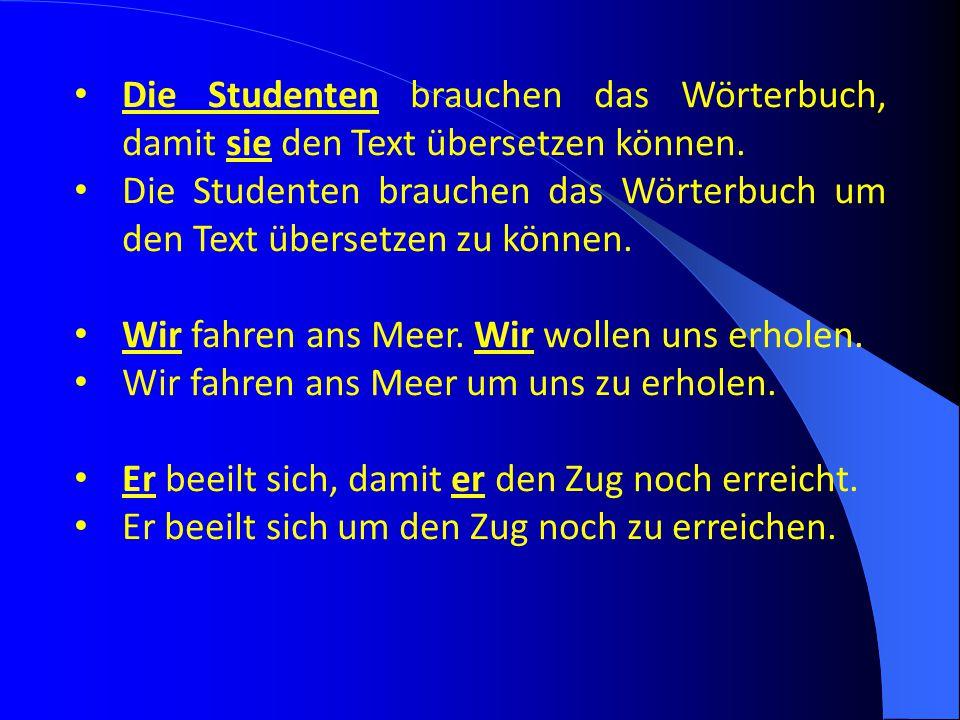Die Studenten brauchen das Wörterbuch, damit sie den Text übersetzen können. Die Studenten brauchen das Wörterbuch um den Text übersetzen zu können. W