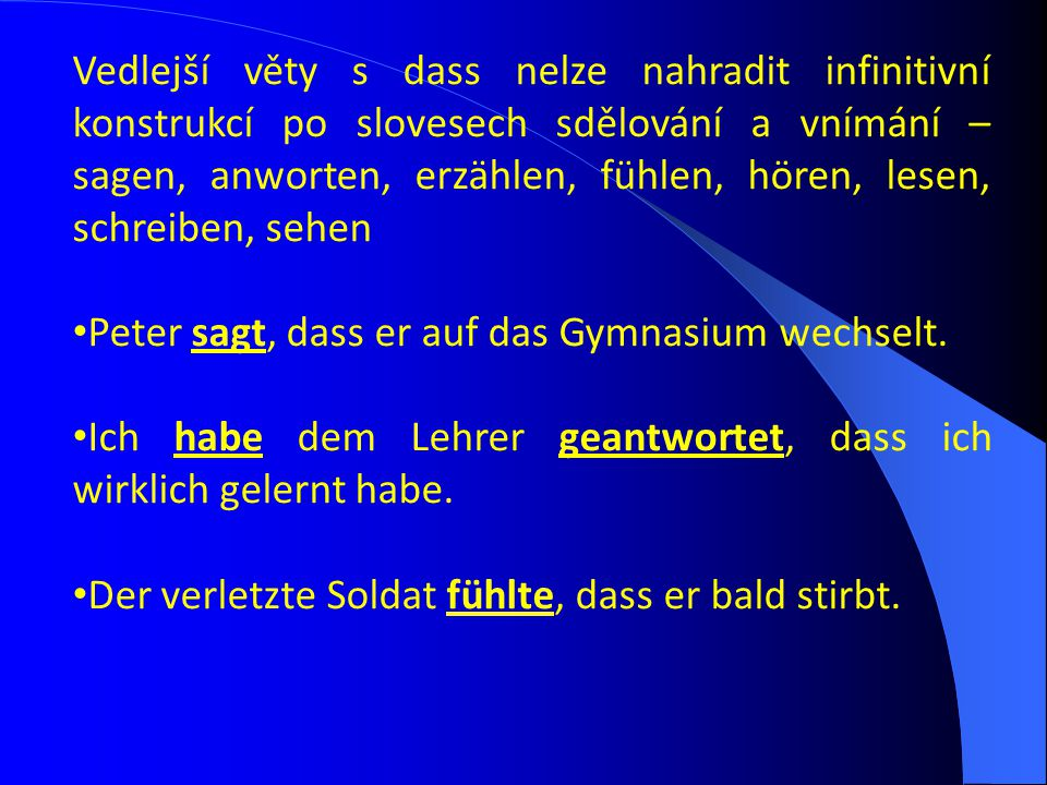 Vedlejší věty s dass nelze nahradit infinitivní konstrukcí po slovesech sdělování a vnímání – sagen, anworten, erzählen, fühlen, hören, lesen, schreib