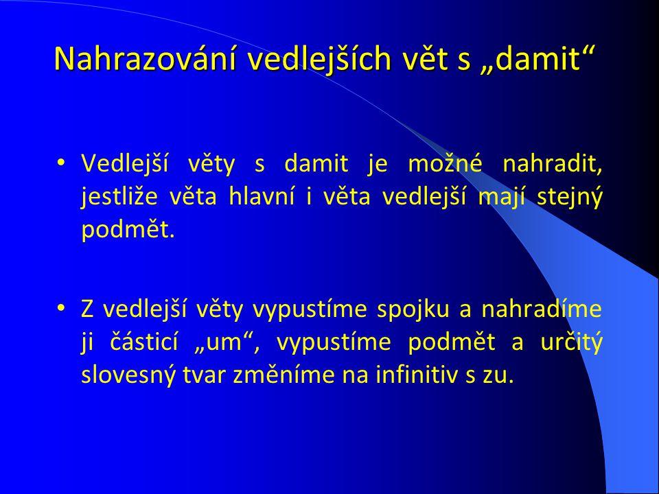 """Nahrazování vedlejších vět s """"damit"""" Vedlejší věty s damit je možné nahradit, jestliže věta hlavní i věta vedlejší mají stejný podmět. Z vedlejší věty"""