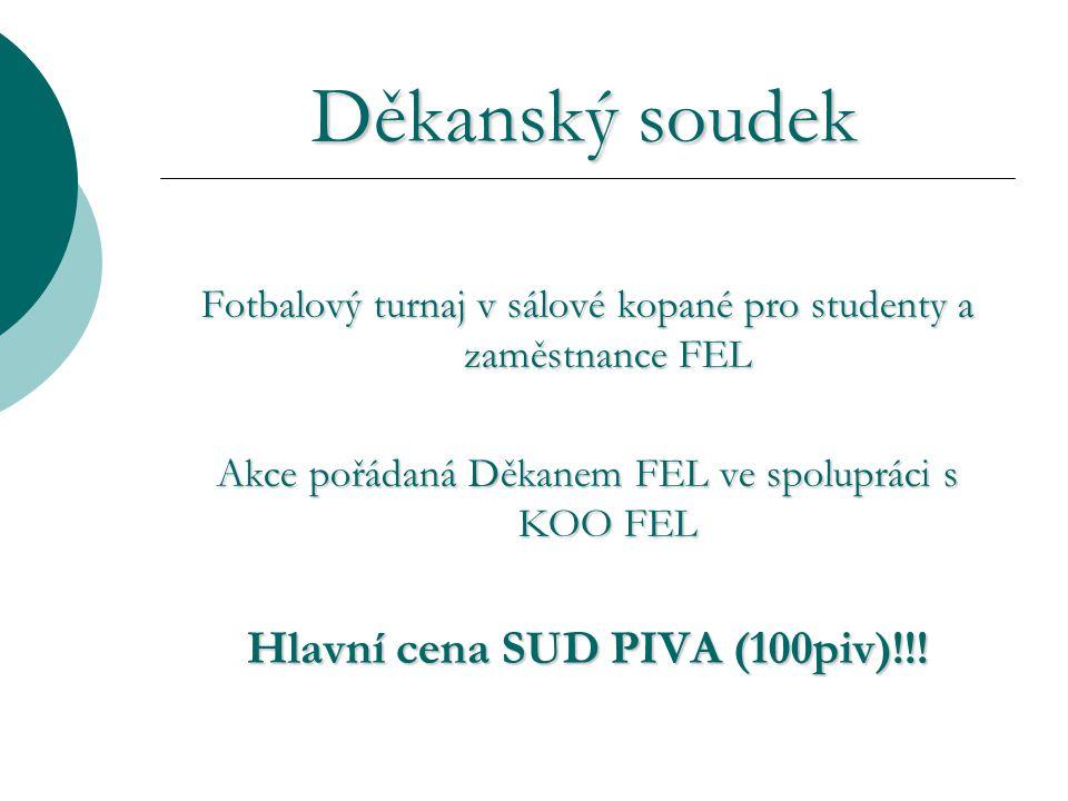Děkanský soudek Děkanský soudek Fotbalový turnaj v sálové kopané pro studenty a zaměstnance FEL Akce pořádaná Děkanem FEL ve spolupráci s KOO FEL Hlavní cena SUD PIVA (100piv)!!!