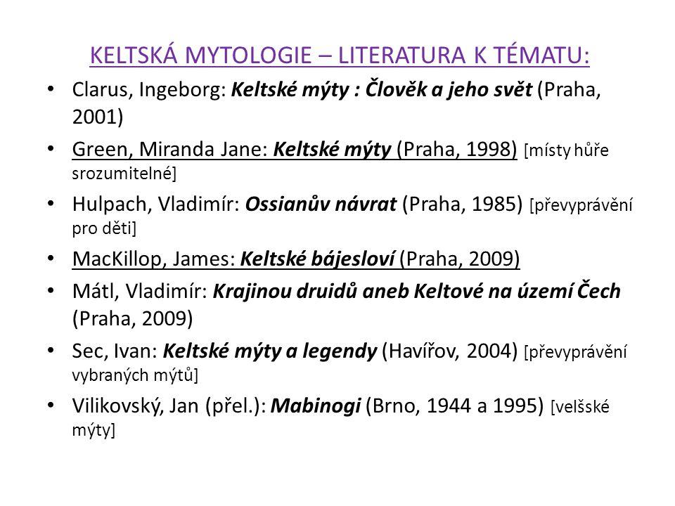 KELTSKÁ MYTOLOGIE – LITERATURA K TÉMATU: Clarus, Ingeborg: Keltské mýty : Člověk a jeho svět (Praha, 2001) Green, Miranda Jane: Keltské mýty (Praha, 1