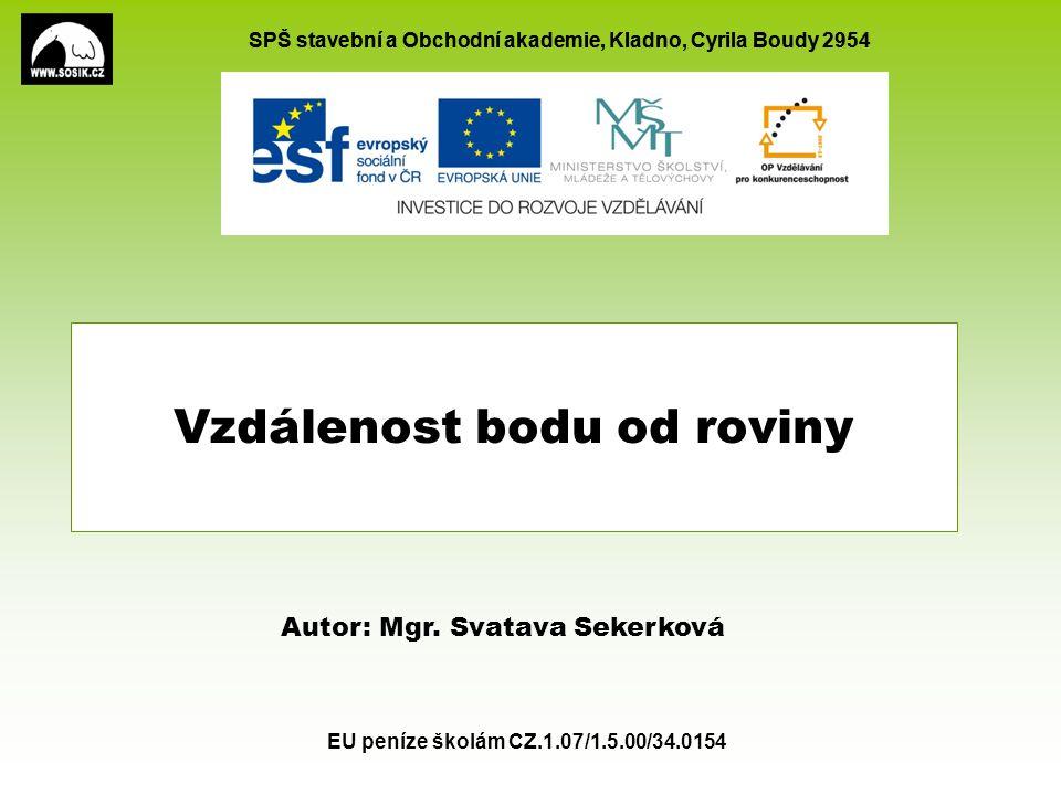 SPŠ stavební a Obchodní akademie, Kladno, Cyrila Boudy 2954 EU peníze školám CZ.1.07/1.5.00/34.0154 Vzdálenost bodu od roviny Autor: Mgr.